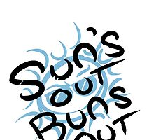 Sun's Out Buns Out by Jacob Spill