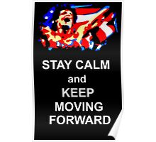 Stay Calm and Keep Moving Forward Poster