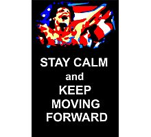 Stay Calm and Keep Moving Forward Photographic Print