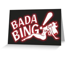 Bada Bing! Greeting Card