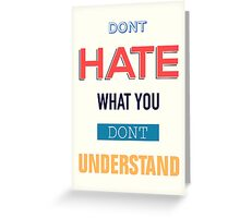 Don't Hate What You Don't Understand Greeting Card