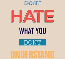 Don't Hate What You Don't Understand T-Shirt