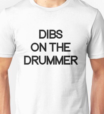 Dibs on the drummer. Unisex T-Shirt