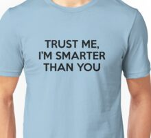 Trust Me, I'm Smarter Than You Unisex T-Shirt