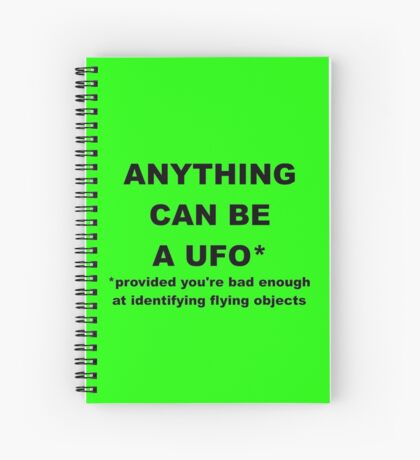 Anything Can Be A UFO Spiral Notebook