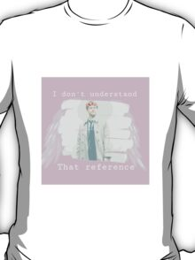 Castiel- I dont understand that reference T-Shirt