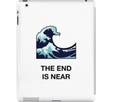 THE END IS NEAR iPad Case/Skin