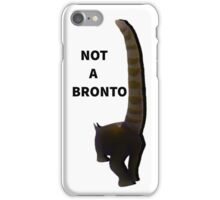 NOT A BRONTO iPhone Case/Skin