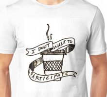 I Don't Want To Participate Unisex T-Shirt