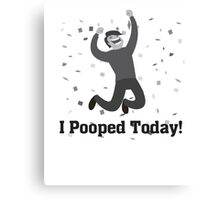 I Pooped Today - Funny Shirt Canvas Print
