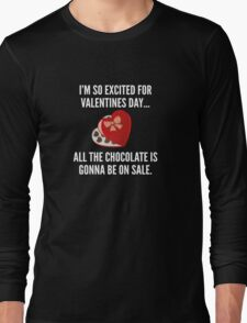I'm So Excited For Valentine's Day... Long Sleeve T-Shirt