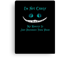Cheshire Cat, I'm Not Crazy Canvas Print