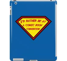 I'd Rather Be At A Comic Book Convention iPad Case/Skin