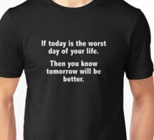 If Today Is The Worst Day Of Your Life Unisex T-Shirt