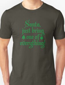 Santa, Just Bring One Of Everything! T-Shirt