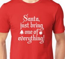 Santa, Just Bring One Of Everything! Unisex T-Shirt