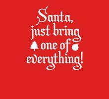 Santa, Just Bring One Of Everything! Unisex T-Shirt