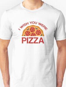 I Wish You Were Pizza Unisex T-Shirt