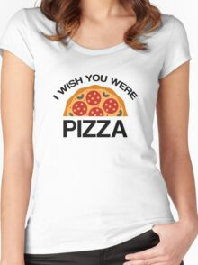 I Wish You Were Pizza Women's Fitted Scoop T-Shirt