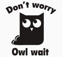 Don't Worry. Owl Wait. by DesignFactoryD
