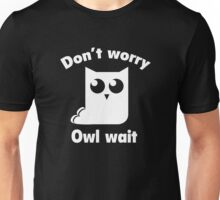 Don't Worry. Owl Wait. Unisex T-Shirt
