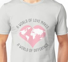 A World of Love Makes a World of Difference Unisex T-Shirt