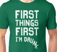 First Things First. I'm drunk Unisex T-Shirt