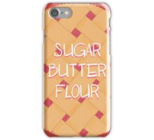 Sugar, Butter, Flour iPhone Case/Skin