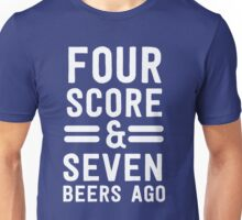 Four score and seven beers ago Unisex T-Shirt