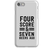 Four score and seven beers ago iPhone Case/Skin