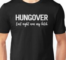 Hungover. Last night was my bitch Unisex T-Shirt