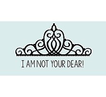 I am NOT your dear! | The Selection Photographic Print