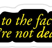 Cheers To The Fact That We're Not Dead Yet Sticker
