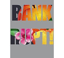 Bankrupt! Photographic Print
