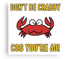 Funny 60th Birthday (Crabby) Canvas Print