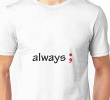 Semicolon; Always Unisex T-Shirt