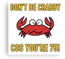 Funny 75th Birthday (Crabby) Canvas Print