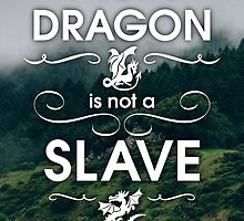 A Dragon is Not a Slave -- Game of Thrones by moonshine and lollipops