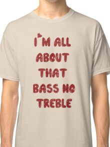 All About That Bass ll Classic T-Shirt
