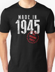 Made In 1945, All Original Parts Unisex T-Shirt