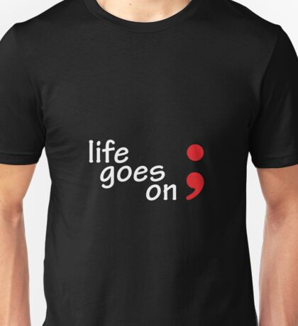 Semicolon; Life Goes On Unisex T-Shirt