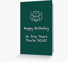 In Dog Years You're Dead!! Greeting Card