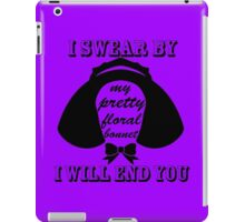 I Swear By My Pretty Floral Bonnet I Will End You iPad Case/Skin