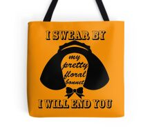 I Swear By My Pretty Floral Bonnet I Will End You Tote Bag