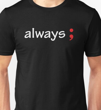 Semicolon; Always Unisex T-Shirt