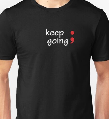 Semicolon; Keep Going Unisex T-Shirt