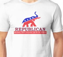 Republican (because NOT everyone can be on welfare) Unisex T-Shirt