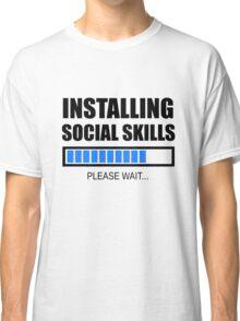 Installing Social Skills... Please Wait Classic T-Shirt