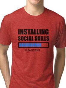 Installing Social Skills... Please Wait Tri-blend T-Shirt