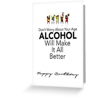 Alcohol Will Make It Better Greeting Card